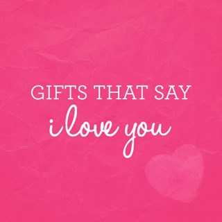Gifts That Say I Love You