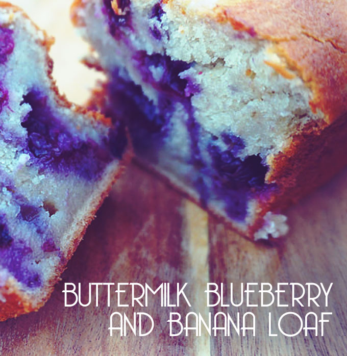 Bake: Buttermilk, Blueberry and Banana Loaf