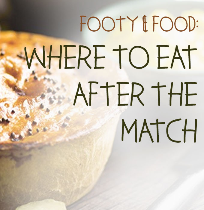 Footy And Food: Where To Eat After The Match