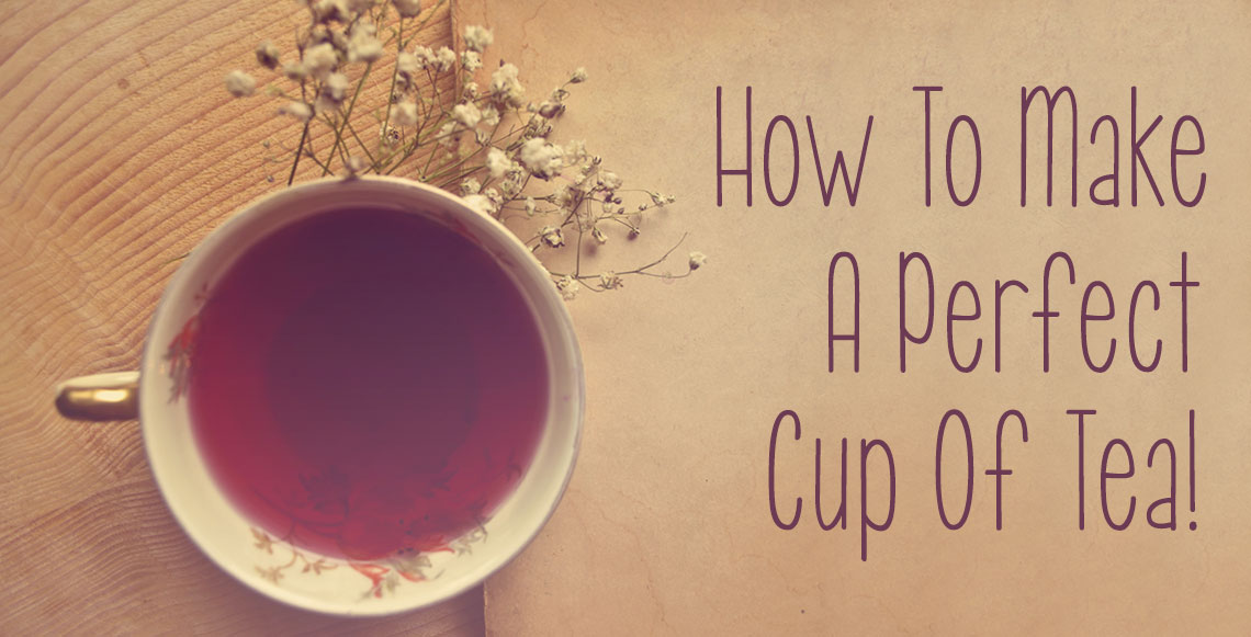 How To Make A Perfect Cup Of Tea